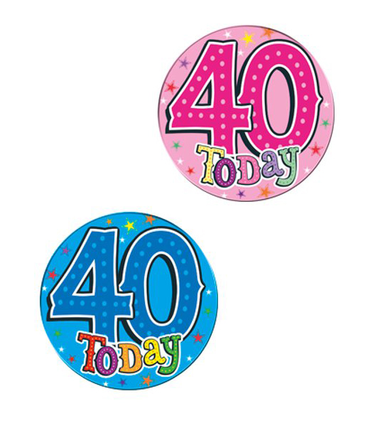 GIANT BADGE - '40 TODAY'